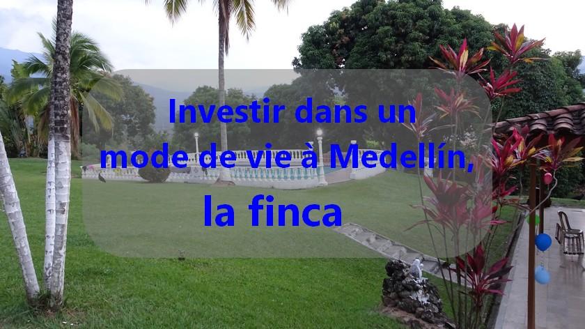 Investir dans un mode de vie à Medellín, la Finca.