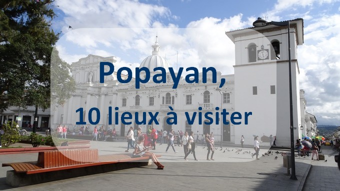 10 lieux à visiter à Popayan